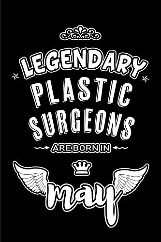 Legendary Plastic Surgeons are born in May: Blank Lined 6x9 Plastic Surgeons...