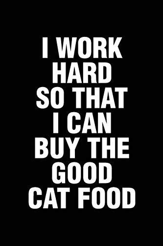 I Work Hard So That I Can Buy The Good Cat Food: Office...