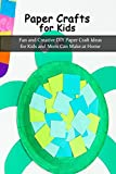 Paper Crafts for Kids: Fun and Creative DIY Paper Craft Ideas for Kids and Mom Can Make at Home: Origami for Kids, Mother's Day Gifts (English Edition)