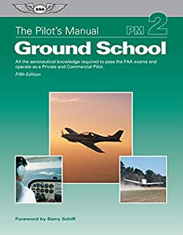The Pilot's Manual: Ground School: All the aeronautical knowledge required to pass the FAA exams and operate as a Private and Commercial Pilot (The Pilot's Manual Series) by [The Pilot's Manual Editorial Board]