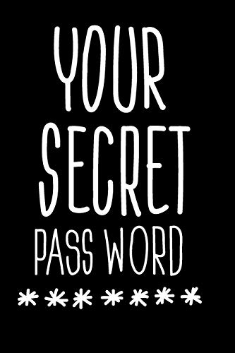 Your Secret Password: 6 x 9 Usernames and Internet Address Login Email Organizer with Alphabet Tabs Typography Quote Design on Black Cover