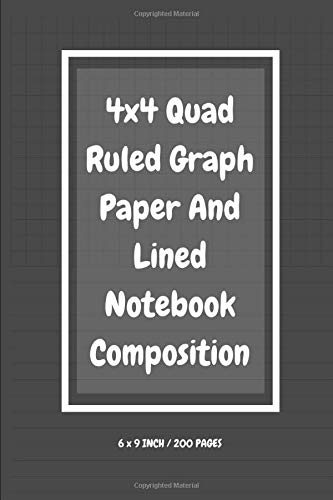 4x4 Quad Ruled Graph Paper And Lined Notebook Composition: Size: 6 X 9 Inches, 200 Pages The Upper Half Of Each Page Is Graph Paper, 4 Squares Per ... Easier For Your Writing And Sketching Vol.4