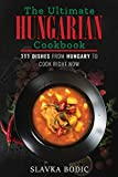 The Ultimate Hungarian Cookbook: 111 Dishes From Hungary To Cook Right Now (World Cuisines)