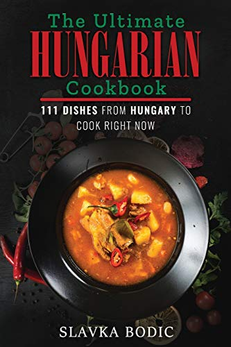 Compare Textbook Prices for The Ultimate Hungarian Cookbook: 111 Dishes From Hungary To Cook Right Now  ISBN 9798569209262 by Bodic, Slavka