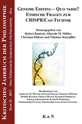 Genome Editing - Quo vadis? Ethische Fragen zur CRISPR/Cas-Technik (Kritisches Jahrbuch der Philosophie)