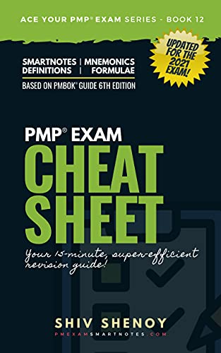 PMP Exam Cheat Sheet - Your 15 Minutes PMP® Revision Guide For PMBOK® 6th Edition Exam: (Updated for 2021 Exam Agile & Hybrid Syllabus) (Ace Your PMP® Exam Book 13)