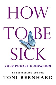 How to Be Sick: Your Pocket Companion by [Toni Bernhard]