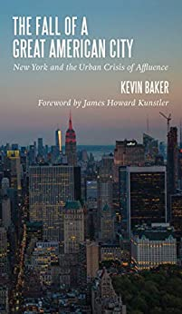 The Fall of a Great American City: New York and the Urban Crisis of Affluence by [Kevin Baker, James Howard Kunstler]