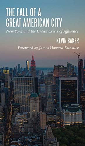 The Fall Of A Great American City New York And The Urban Crisis Of Affluence Kindle Edition By Baker Kevin Kunstler James Howard Politics Social Sciences Kindle Ebooks Amazon Com