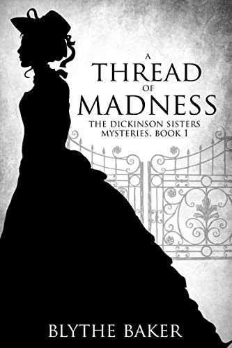 A Thread of Madness (The Dickinson Sisters Mysteries Book 1) by [Blythe Baker]