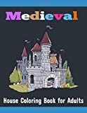 Medieval House Coloring Book for Adults: Stress Relieving Medieval House Coloring Book Designs