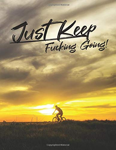 Just Keep Fucking Going! for MAN: One Year Workout & Nutrition Journal, Fitness, Notebook Gift, Food planner & Fitness Journal, motivation and results, man on a bicycle cover