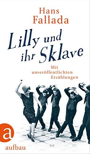 Lilly und ihr Sklave: Mit unveröffentlichten Erzählungen