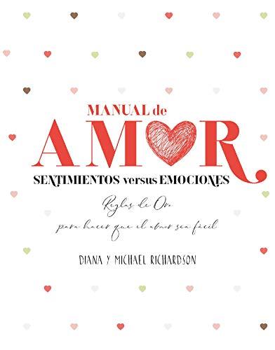 Manual de amor: Sentimientos versus emociones: Reglas de oro para hacer que el amor sea fácil (Terapias Únicos)