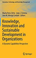 Knowledge, Innovation and Sustainable Development in Organizations: A Dynamic Capabilities Perspective (Innovation, Technology, and Knowledge Management)