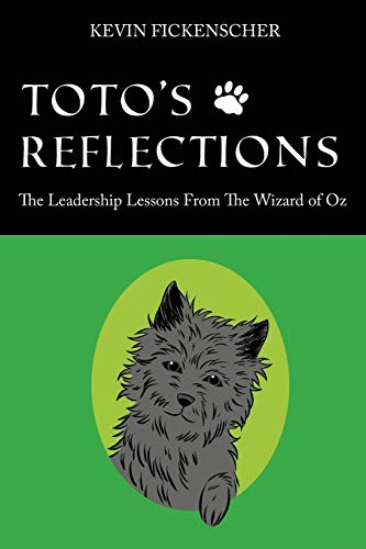 Toto's Reflections: The Leadership Lessons from the Wizard of Oz