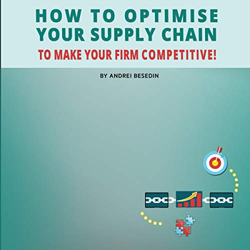 How to Optimise Your Supply Chain to Make Your Firm Competitive! audiobook cover art
