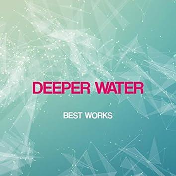 Deeper Water Best Works
