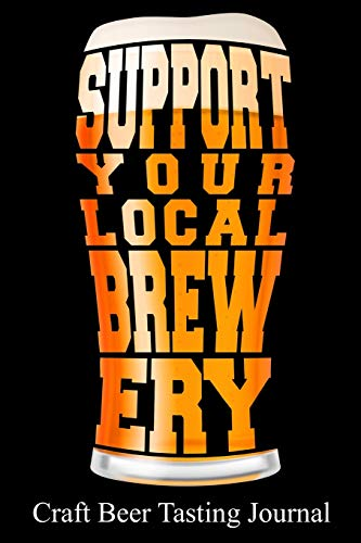 Support Your Local Brewery Craft Beer Tasting Journal: 100 Beer Tasting Sheets for rating, reviewing, and taking notes