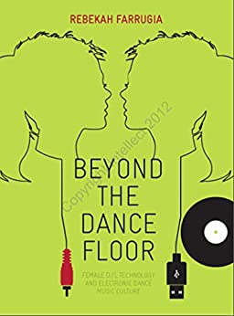 Beyond the Dance Floor: Female DJs, Technology and Electronic Dance Music Culture by [Rebekah Farrugia]