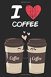 I Love Coffee: A Classic Hobby or Passion Journal / Notebook / Diary. Perfect Gift for Birthday or Chirstmas Gift, Better then a Card.