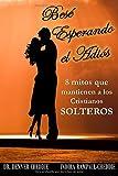 Bese esperando el adios: 8 mitos que mantienen a los cristianos solteros (Spanish Edition)