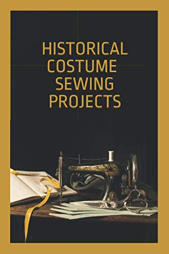 Historical Costume Sewing Projects: Journal to Sketch Design Patterns, Jot Down Notes, List Ideas and Organize Inventory