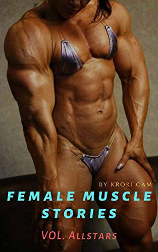 Female Muscle Stories Vol Allstars Stories Of Strong Female Bodybuilder Wrestlers Female Muscle Growth Kindle Edition By Cam Kroki Literature Fiction Kindle Ebooks Amazon Com