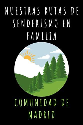 Nuestras Rutas De Senderismo En Familia Comunidad De Madrid: Con Plantillas Prediseñadas Con Espacios Para Anotar Todos Los Detalles De Vuestras Rutas Y Aventuras - 120 Páginas