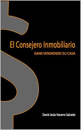 EL CONSEJERO INMOBILIARIO: GANE VENDIENDO SU PROPIEDAD eBook: SALCEDO, DAVID NAVARRO: Amazon.es: Tienda Kindle