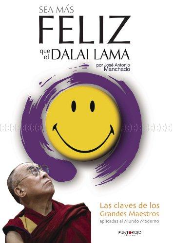 Sea más feliz que el Dalai Lama: Las claves de los grandes