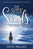 The Journey of Our Souls: What You Can Learn From One Man's Multiple Near-Death Experiences