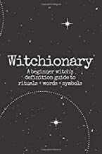 Witchionary: A beginner witch's definition journal guide to rituals + words + symbols (6x9 soft matter cover journal with resources for any lightworker, healer, or witch).