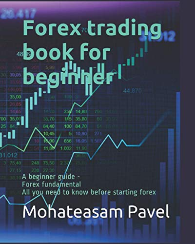 Forex trading book for beginner - A beginner guide - Forex fundamental: All you need to know before starting forex (Forex Trading series for beginners)