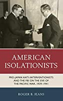 American Isolationists: Pro-Japan Anti-interventionists and the FBI on the Eve of the Pacific War, 1939–1941
