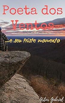 Poeta dos Ventos: E seu triste momento (Portuguese Edition) by [Artur Gabriel]