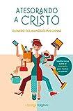 Atesorando a Cristo cuando tus manos están llenas: Meditaciones sobre el evangelio para madres ocupadas (Spanish Edition)