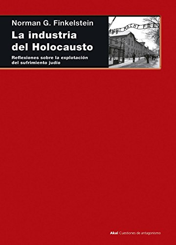 La industria del Holocausto. Reflexiones sobre la explotación del sufrimiento judío (Cuestiones de antagonismo)