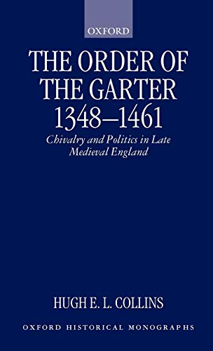The Order of the Garter 1348-1461: Chivalry and Politics in Late Medieval England (Oxford Historical Monographs)