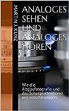 Analoges Sehen und Analoges Hören: Wie die Altglasfotografie und das Schallplattenhören uns entschleunigen. (German Edition)