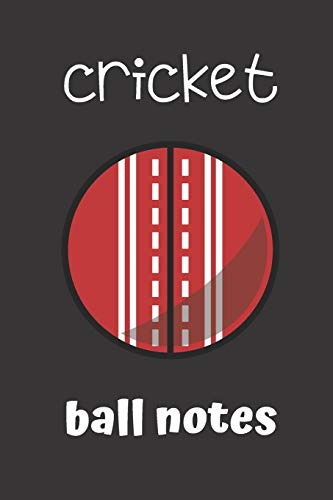 cricket ball notes: small lined Cricket Notebook / Travel Journal to write in (6'' x 9'') 120 pages
