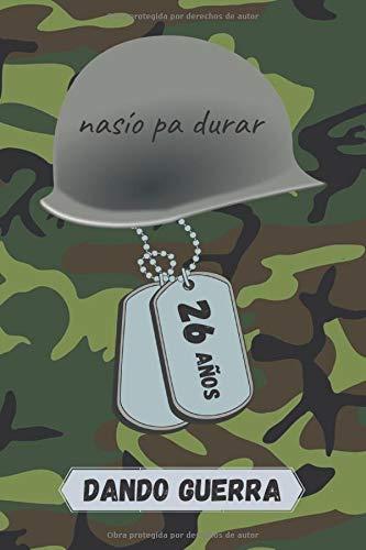26 AÑOS DANDO GUERRA: REGALO DE CUMPLEAÑOS ORIGINAL Y DIVERTIDO. DIARIO, CUADERNO DE NOTAS, APUNTES O AGENDA.