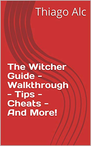The Witcher Guide - Walkthrough - Tips - Cheats - And More! (English Edition)
