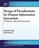 Design of Visualizations for Human-Information Interaction: A Pattern-Based Framework (Synthesis Lectures on Visualization) - Paul Parsons