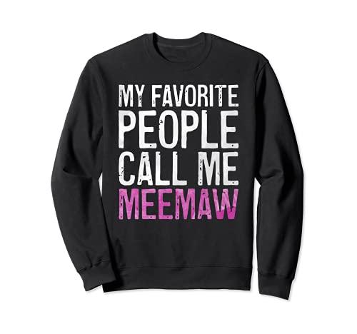 My Favorite People Call Me Meemaw - Camiseta de regalo para el día de la madre Sudadera