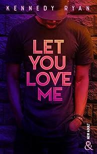 Let you love me  par Kennedy Ryan