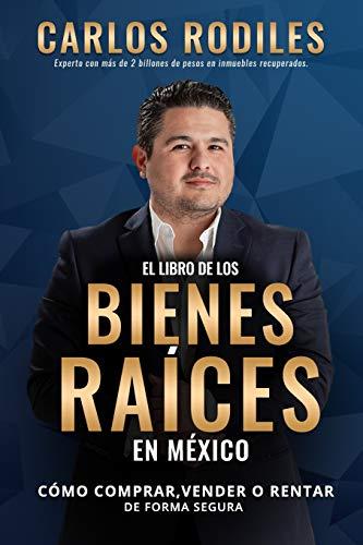 El Libro de los Bienes Raíces en México: Como Comprar, Vender o Rentar de Forma Segura