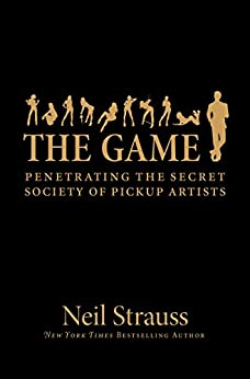 The Game: Penetrating the Secret Society of Pickup Artists by [Neil Strauss]