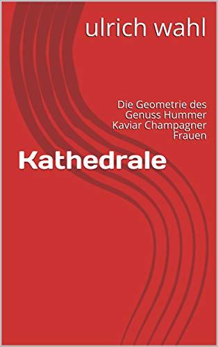 Kathedrale: Die Geometrie des Genuss Hummer Kaviar Champagner Frauen (pulp 2)