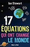 17 équations qui ont changé le monde - Robert Laffont - 23/01/2014